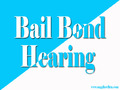 Bail Bond Hearing